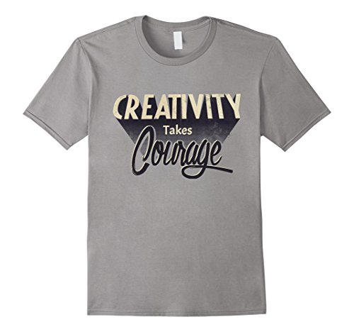 Mens CREATIVITY TAKES COURAGE – art – music – artist T-shirt Medium Slate